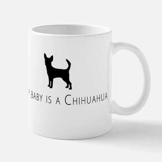 My baby is a Chihuahua Mug