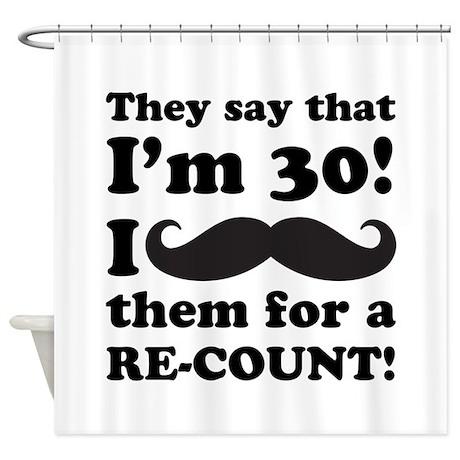 Funny Mustache 30th Birthday Shower Curtain by BirthdayHumor1