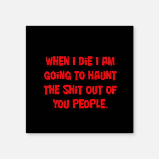 """Going to Haunt You Square Sticker 3"""" x 3"""""""