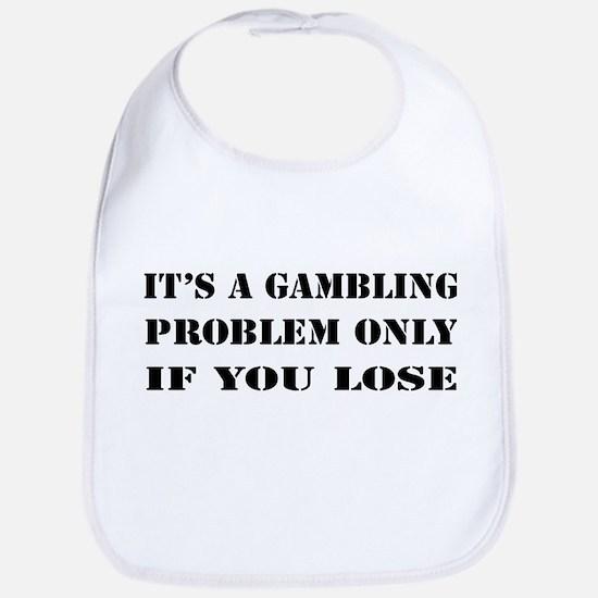 It's a gambling problem only Bib
