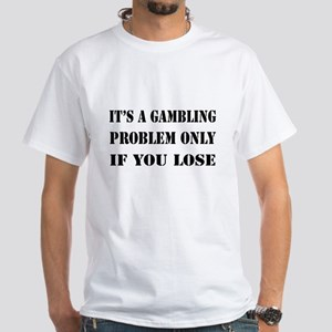 It's a gambling problem only White T-Shirt