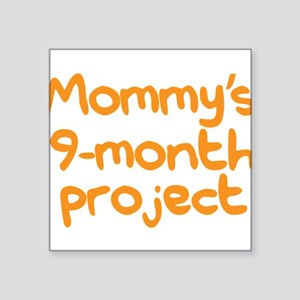 A new baby. Mommy's 9-month project. Sticker