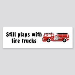 """Still plays with fire trucks"" Bumper Sticker"