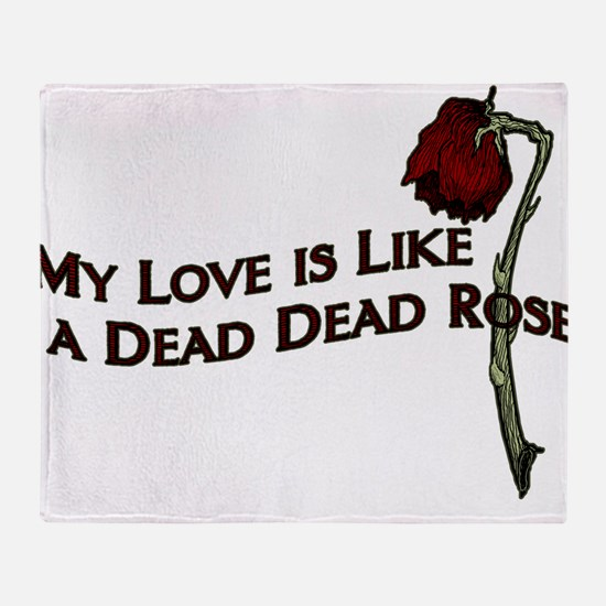 My Love Is Like A Dead Dead Rose Throw Blanket