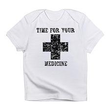 Time For Your Medicine Infant T-Shirt