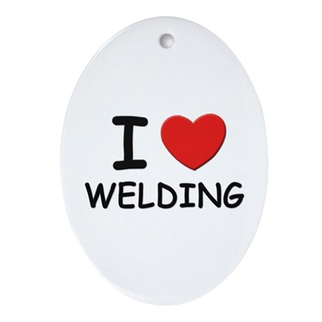 I Love welding Oval Ornament