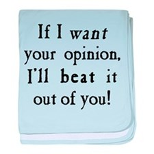 If I Want Your Opinion baby blanket