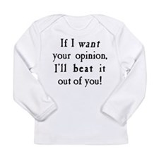 If I Want Your Opinion Long Sleeve Infant T-Shirt