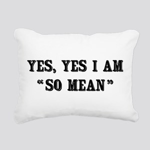 Yes, Yes I Am So Mean Rectangular Canvas Pillow