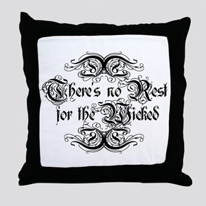 There's No Rest For The Wicked Throw Pillow