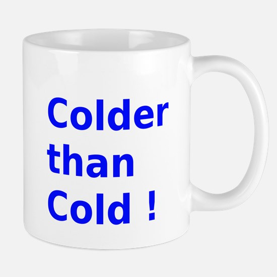Colder than Cold ! Mug