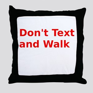 Don't Text and Walk Throw Pillow