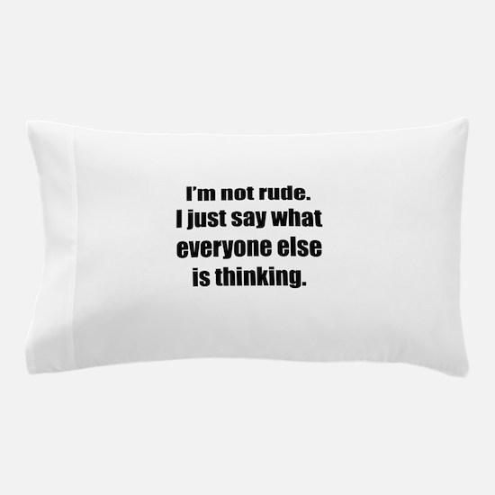 Im Not Rude Pillow Case