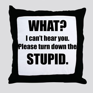 Turn Down The Stupid Throw Pillow