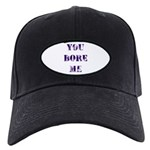 You Bore Me (B) Baseball Hat