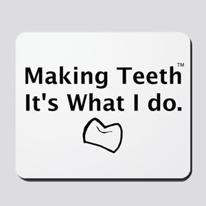 Making Teeth its what I do Mousepad
