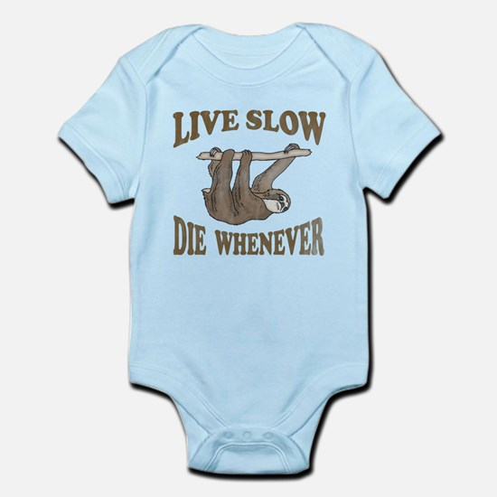 Live Slow Die Whenever Infant Bodysuit