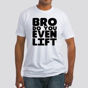 Bro Do You Even Lift Fitted T-Shirt
