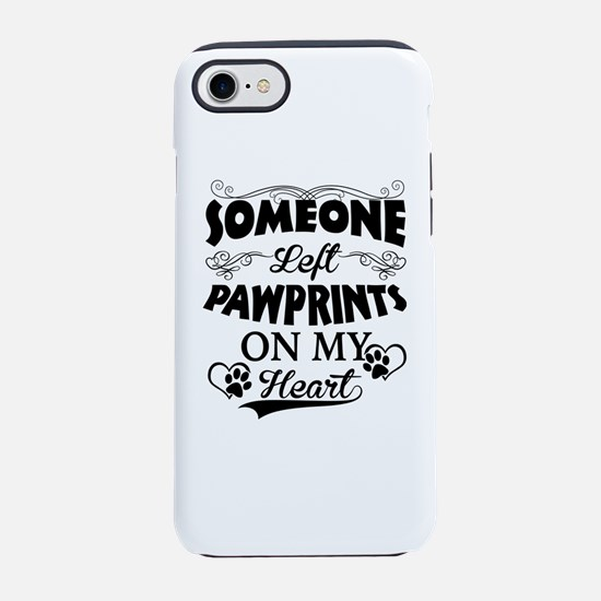 Someone Left Pawprints On My Heart iPhone 7 Tough
