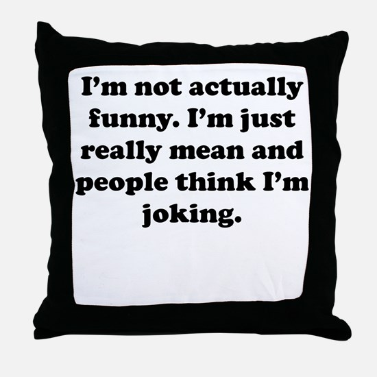 Just Really Mean Throw Pillow