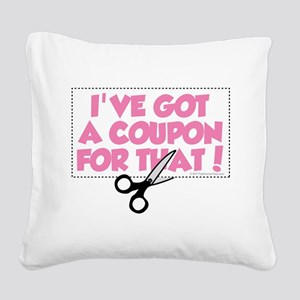 Ive-Got-A-Coupon-For-That Square Canvas Pillow