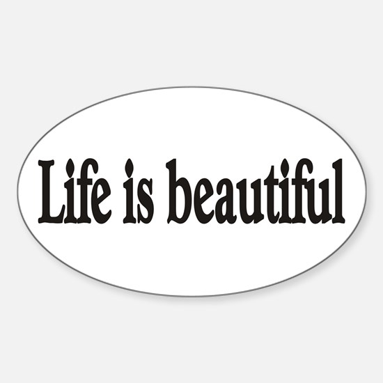 Life is beautiful Oval Decal