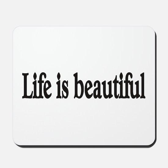 Life is beautiful Mousepad