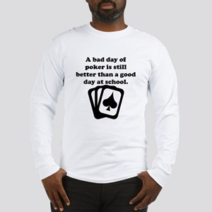 A Bad Day Of Poker Long Sleeve T-Shirt