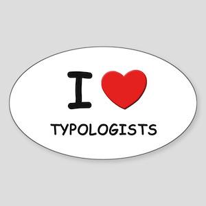 I Love typologists Oval Sticker
