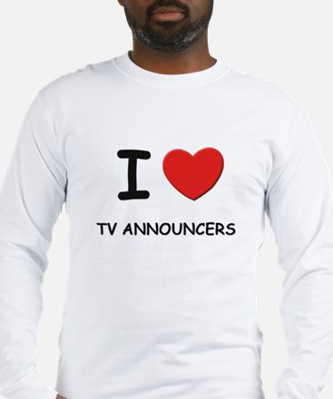 I Love tv announcers Long Sleeve T-Shirt