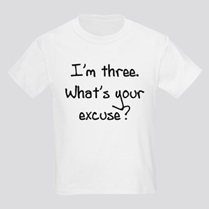 I'm Three. What's Your Excuse T-Shirt