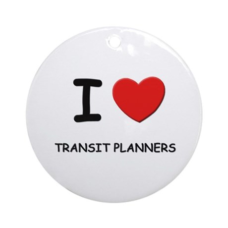 I Love transit planners Ornament (Round)