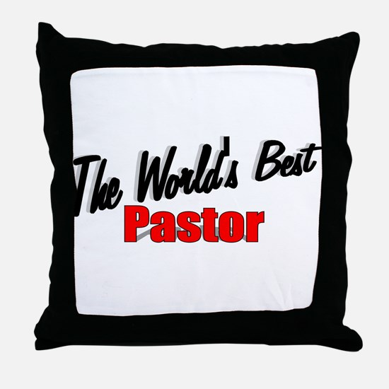 """The World's Best Pastor"" Throw Pillow"