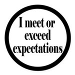 I Meet Or Exceed Expectations Round Car Magnet