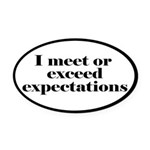 I Meet Or Exceed Expectations Oval Car Magnet