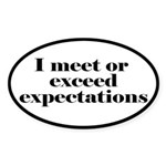 I Meet Or Exceed Expectations Sticker (Oval)