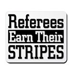 Refs Earn Their Stripes Mousepad