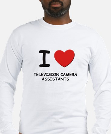I love television camera assistants Long Sleeve T-