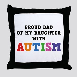 Proud Dad Of My Daughter With Autism Throw Pillow
