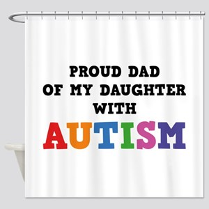 Proud Dad Of My Daughter With Autism Shower Curtai