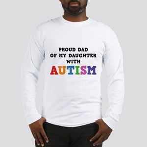 Proud Dad Of My Daughter With Autism Long Sleeve T