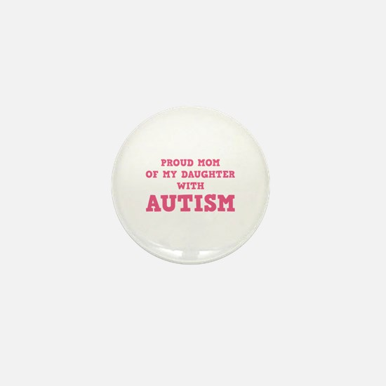 Proud Mom Of My Daughter With Autism Mini Button