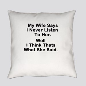 I Never listen to Her Everyday Pillow