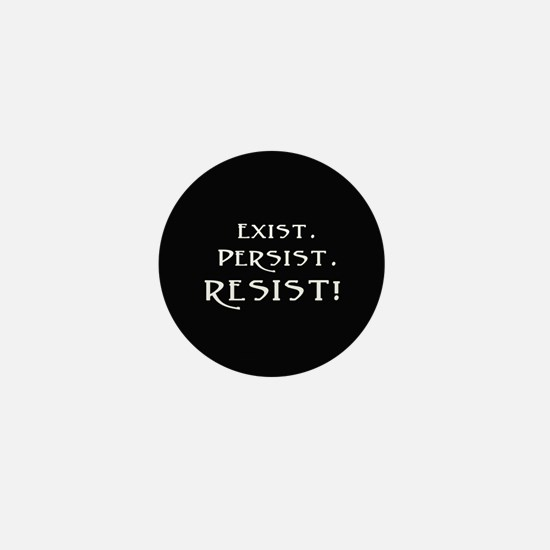 Exist. Persist. Resist! Mini Button