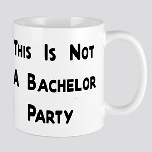 This Is Not A Bachelor Party Mug