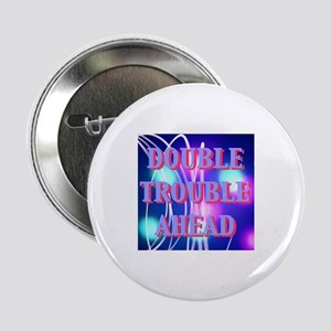 Double Trouble Ahead twins Button