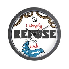 I SIMPLY REFUSE TO SINK - Wall Clock
