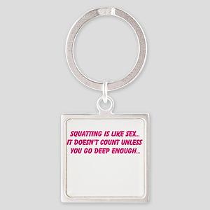 Squatting is like sex... Keychains