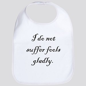 I Do Not Suffer Fools Gladly Bib