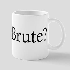 Et Tu Brute Mug
